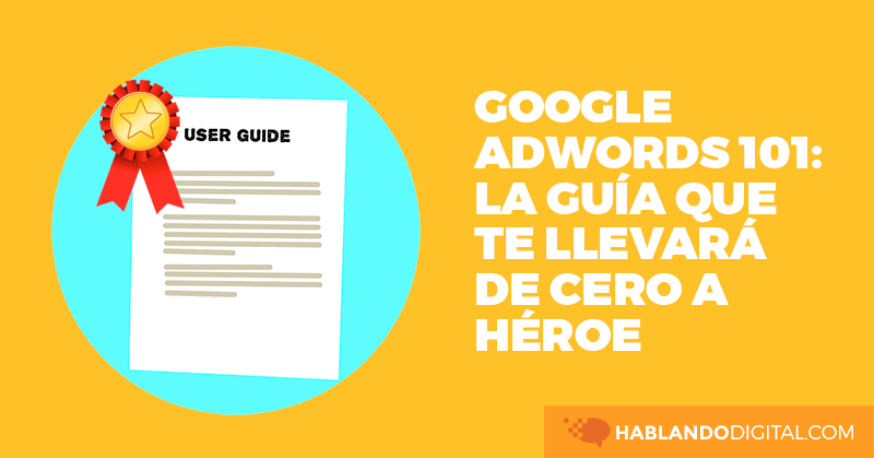 google, adwords, guia, hablando digital