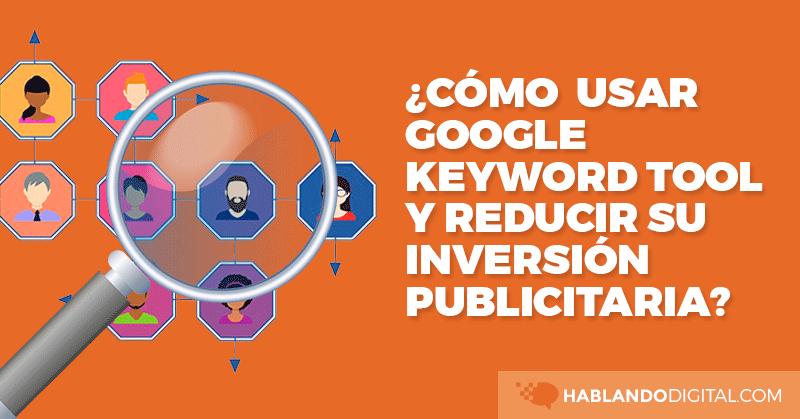google, adwords, keyword, tool, publicidad, seo, sem, hablando digital, marketing