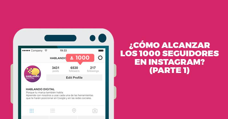 alcanzar, conseguir, 1000, seguidores, instagram, hablando digital