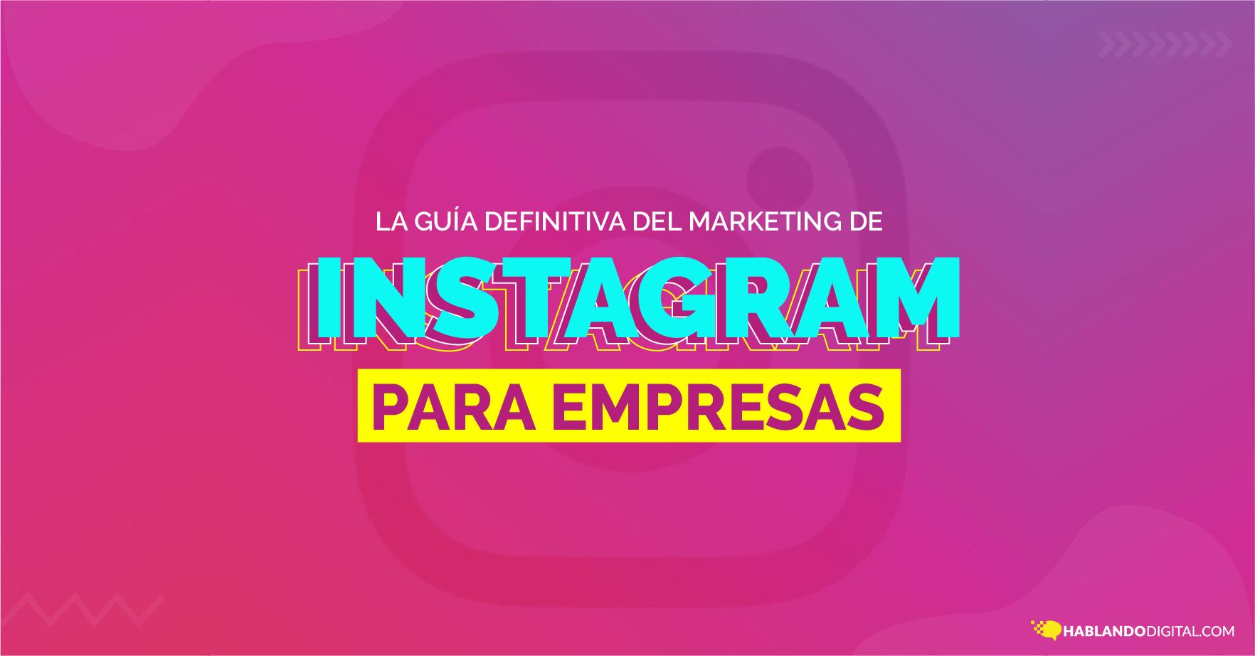 La guía definitiva del Marketing en Instagram para Empresas
