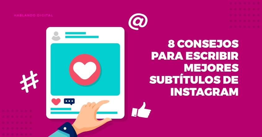8 consejos para escribir mejores subtítulos de Instagram