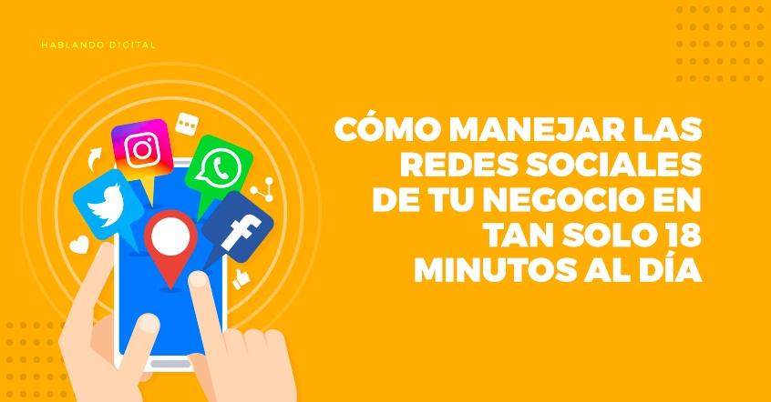 Cómo manejar las Redes Sociales de tu negocio en tan solo 18 minutos al día